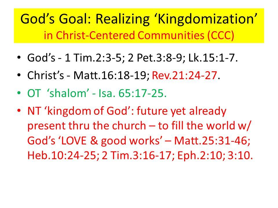 God's Goal: Realizing 'Kingdomization' in Christ-Centered Communities (CCC) God's - 1 Tim.2:3-5; 2 Pet.3:8-9; Lk.15:1-7.