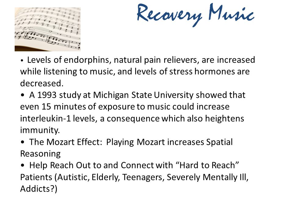 Levels of endorphins, natural pain relievers, are increased while listening to music, and levels of stress hormones are decreased.