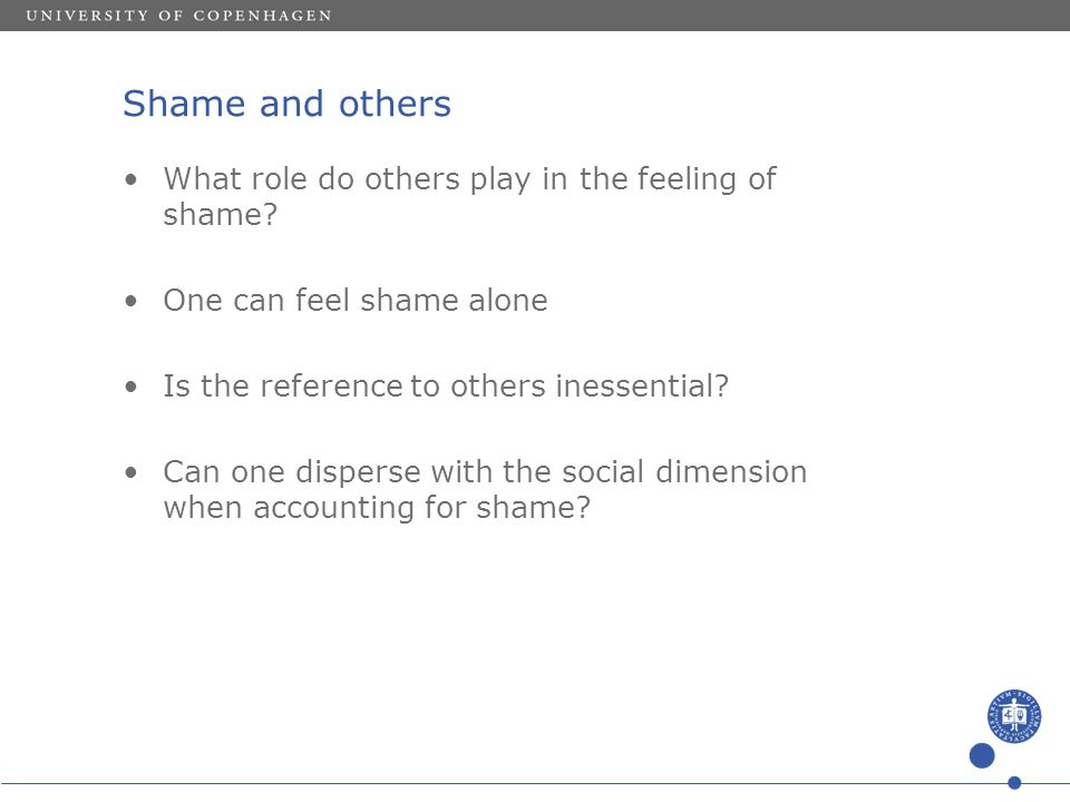 Shame and others What role do others play in the feeling of shame? One can feel shame alone Is the reference to others inessential? Can one disperse w