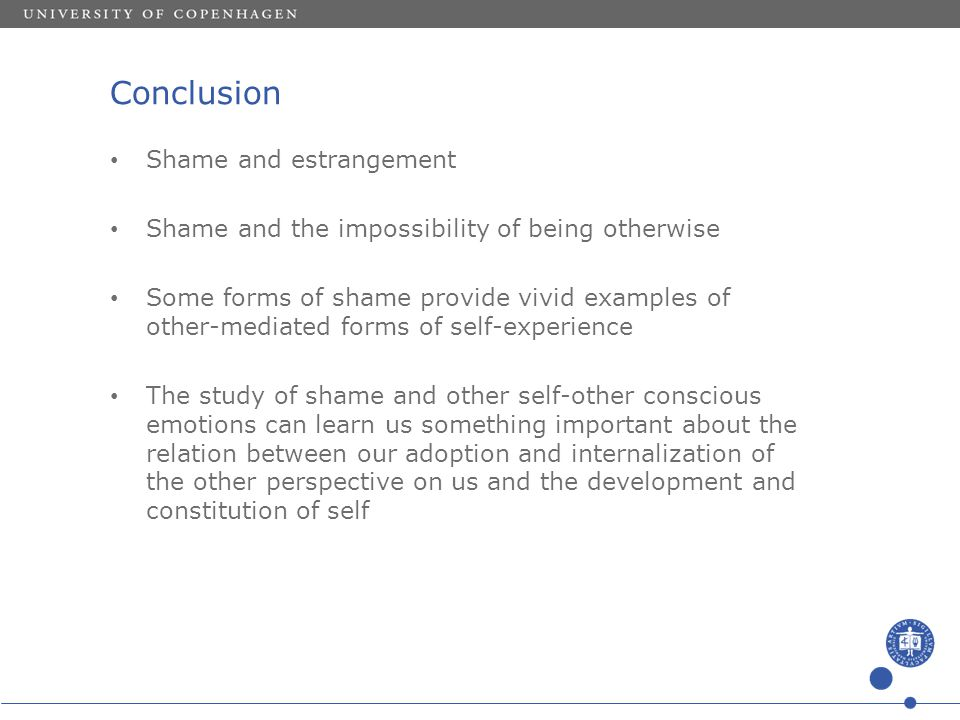 Conclusion Shame and estrangement Shame and the impossibility of being otherwise Some forms of shame provide vivid examples of other-mediated forms of