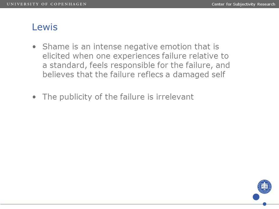 Lewis Shame is an intense negative emotion that is elicited when one experiences failure relative to a standard, feels responsible for the failure, an