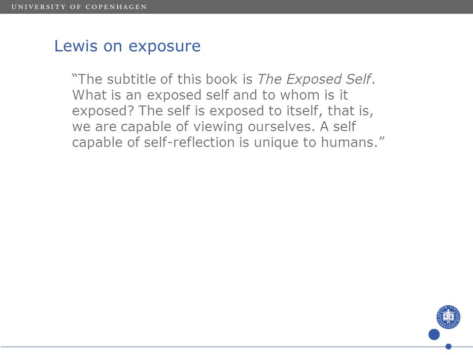 "Lewis on exposure ""The subtitle of this book is The Exposed Self. What is an exposed self and to whom is it exposed? The self is exposed to itself, th"