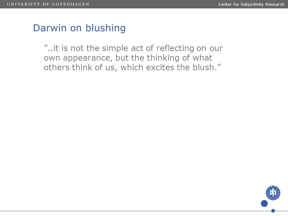 "Darwin on blushing ""..it is not the simple act of reflecting on our own appearance, but the thinking of what others think of us, which excites the blu"