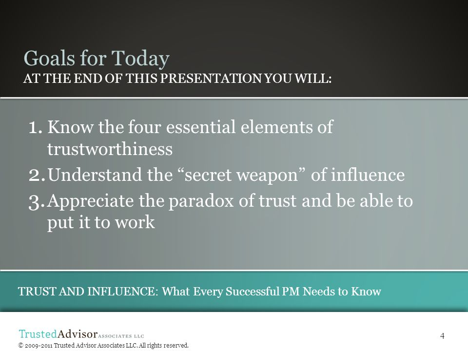 © Trusted Advisor Associates LLC, 2009 all rights reserved TRUST AND INFLUENCE: What Every Successful PM Needs to Know © 2009-2011 Trusted Advisor Associates LLC.