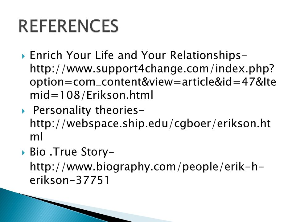  Enrich Your Life and Your Relationships- http://www.support4change.com/index.php? option=com_content&view=article&id=47&Ite mid=108/Erikson.html  P