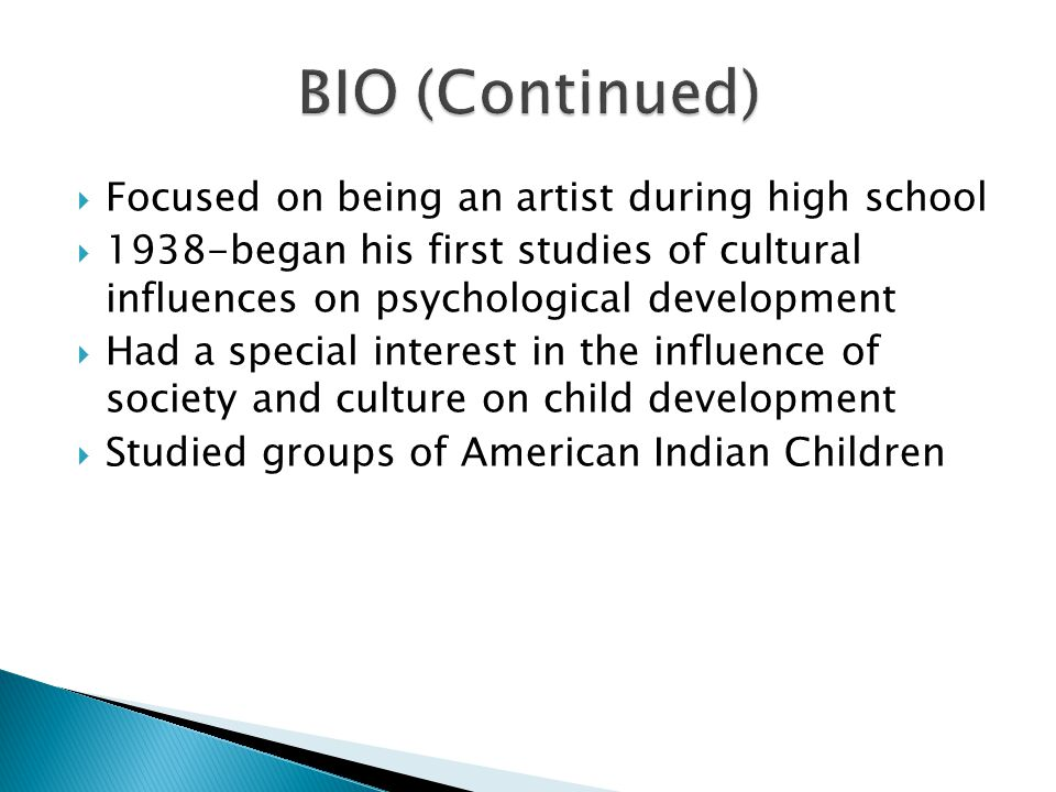  Focused on being an artist during high school  1938-began his first studies of cultural influences on psychological development  Had a special int