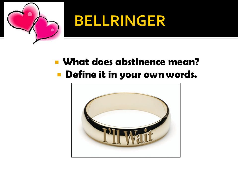  What does abstinence mean  Define it in your own words.