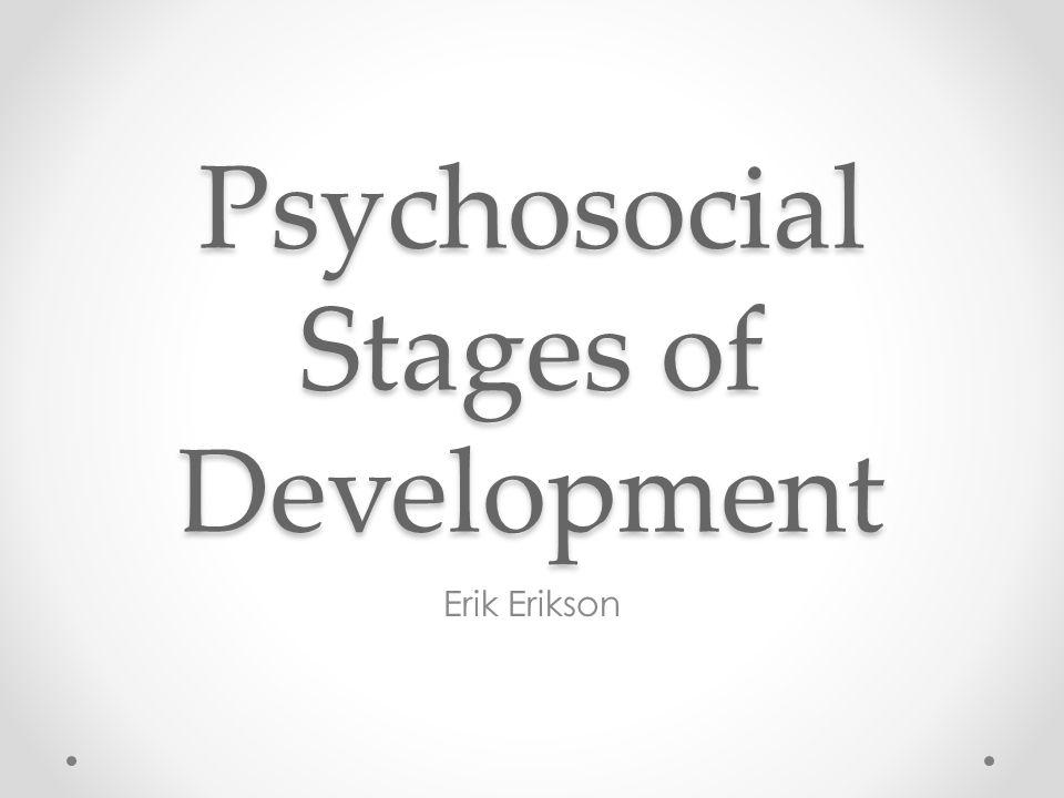 Psychosocial Stages of Development Erik Erikson