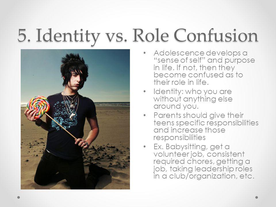 5. Identity vs. Role Confusion Adolescence develops a sense of self and purpose in life.