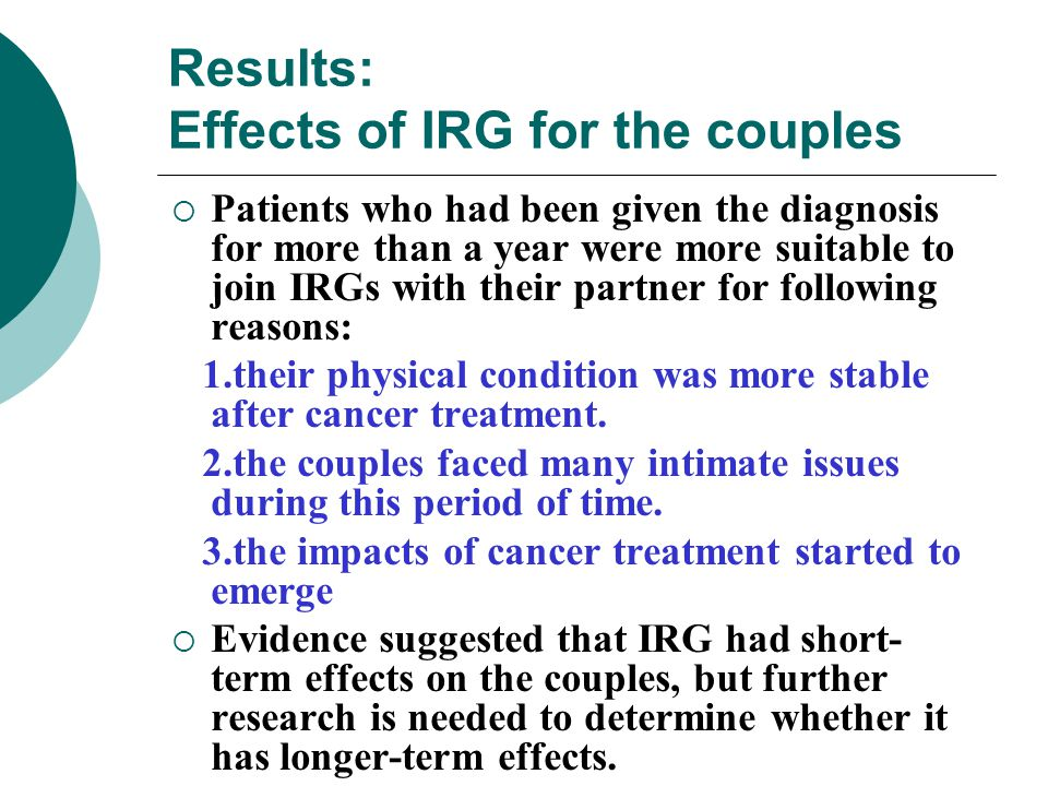 Results: Effects of IRG for the couples  Patients who had been given the diagnosis for more than a year were more suitable to join IRGs with their pa