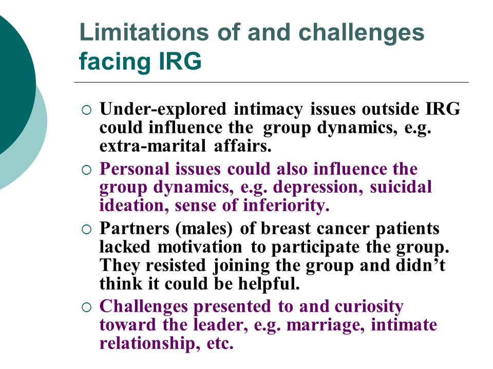 Limitations of and challenges facing IRG  Under-explored intimacy issues outside IRG could influence the group dynamics, e.g. extra-marital affairs.