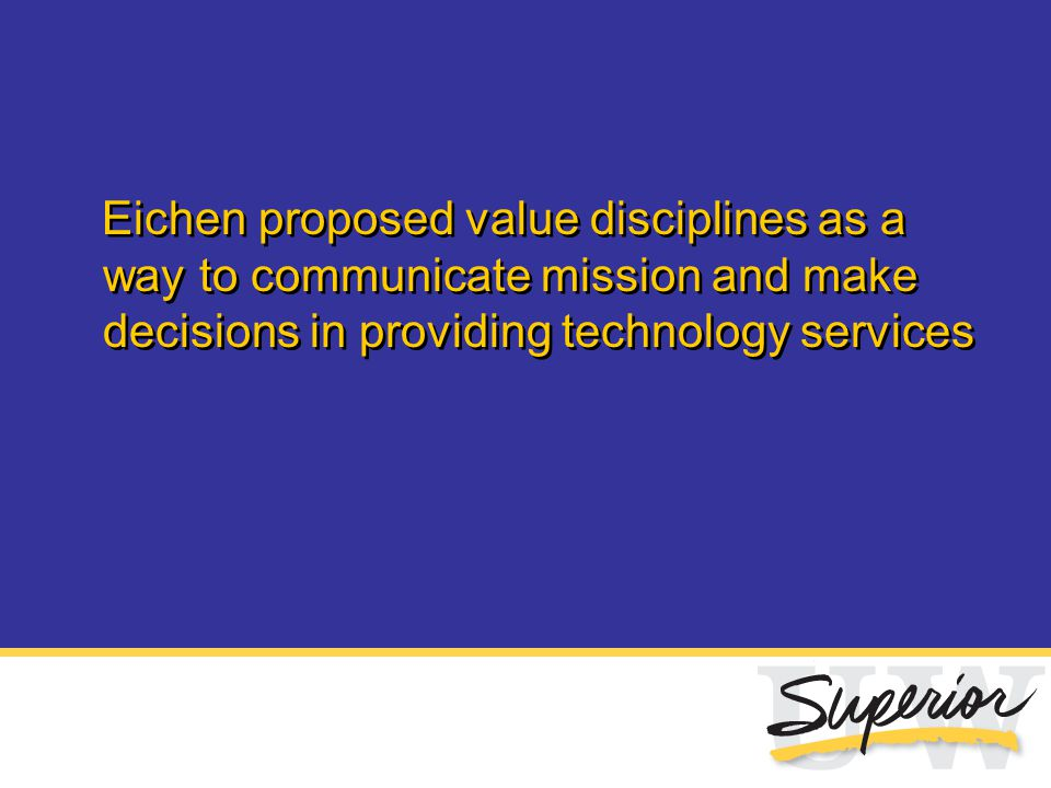 Eichen proposed value disciplines as a way to communicate mission and make decisions in providing technology services