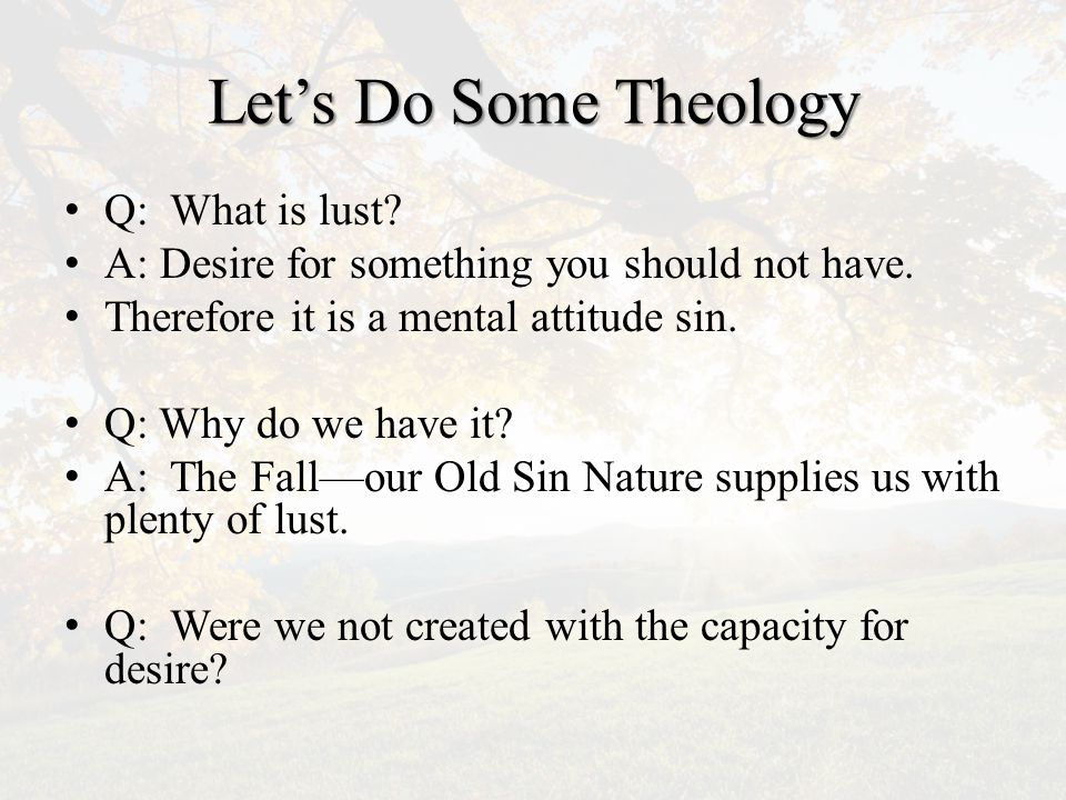 Let's Do Some Theology Q: What is lust. A: Desire for something you should not have.
