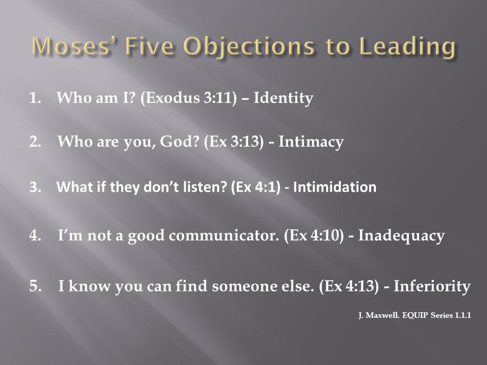 1. Who am I. (Exodus 3:11) – Identity 2. Who are you, God.