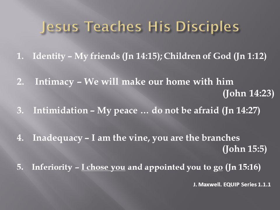 1. Identity – My friends (Jn 14:15); Children of God (Jn 1:12) 2.