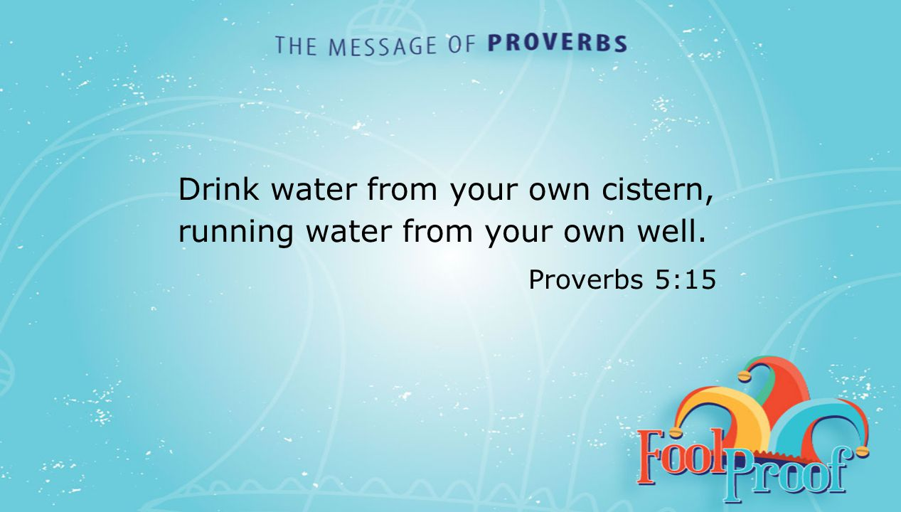 textbox center Drink water from your own cistern, running water from your own well. Proverbs 5:15