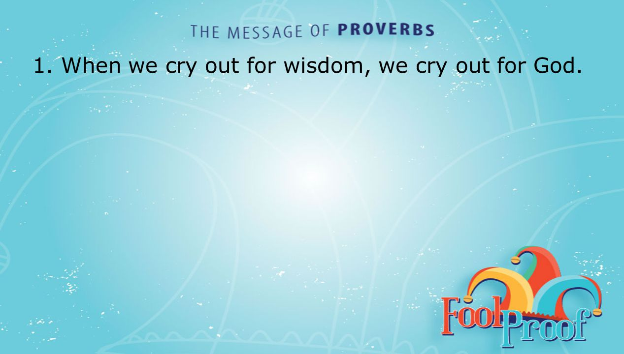 textbox center 1. When we cry out for wisdom, we cry out for God.