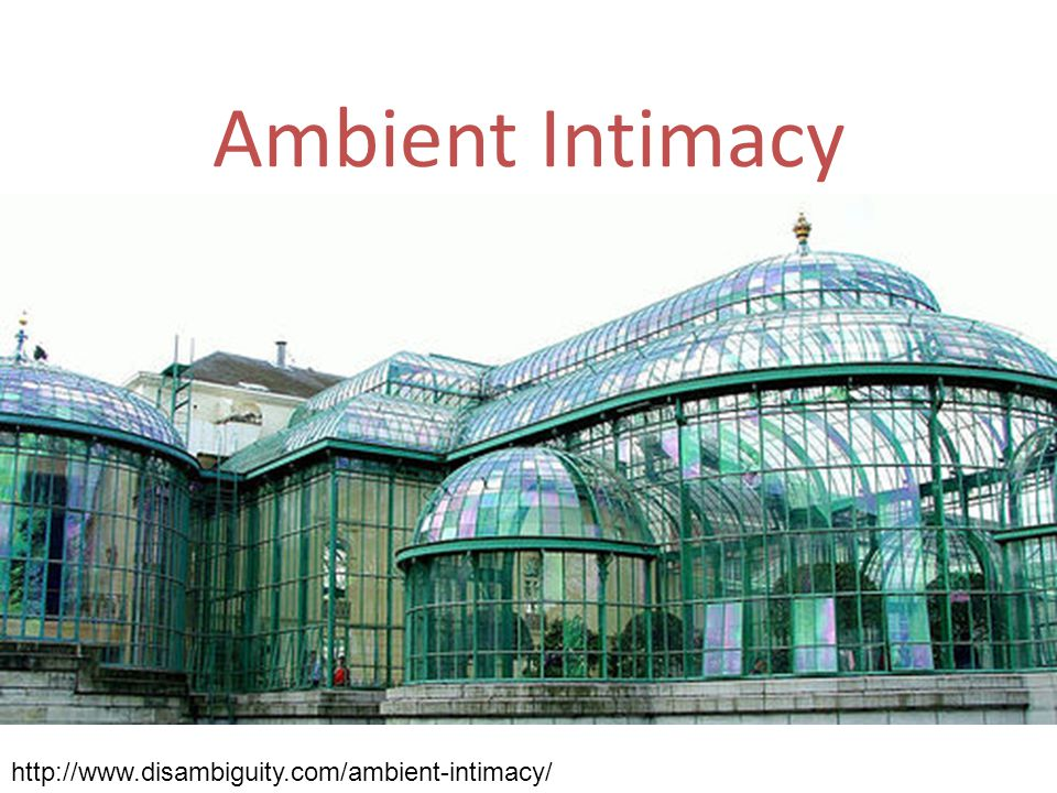 Ambient Intimacy http://www.disambiguity.com/ambient-intimacy/