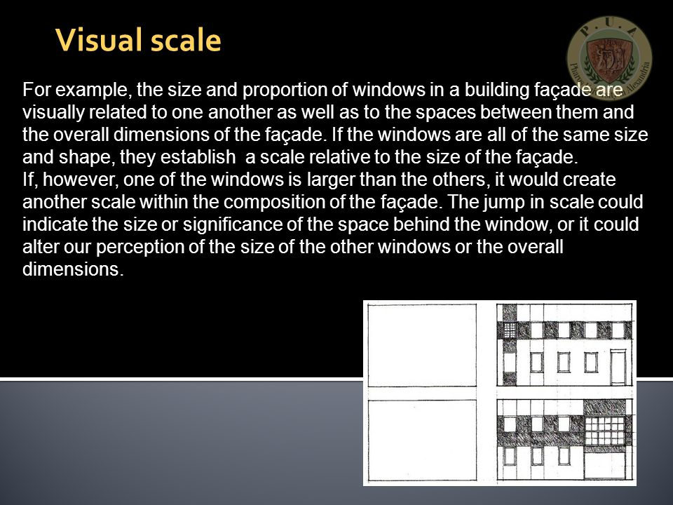 For example, the size and proportion of windows in a building façade are visually related to one another as well as to the spaces between them and the overall dimensions of the façade.