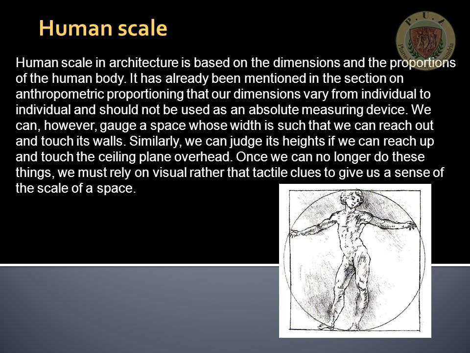 Human scale in architecture is based on the dimensions and the proportions of the human body.