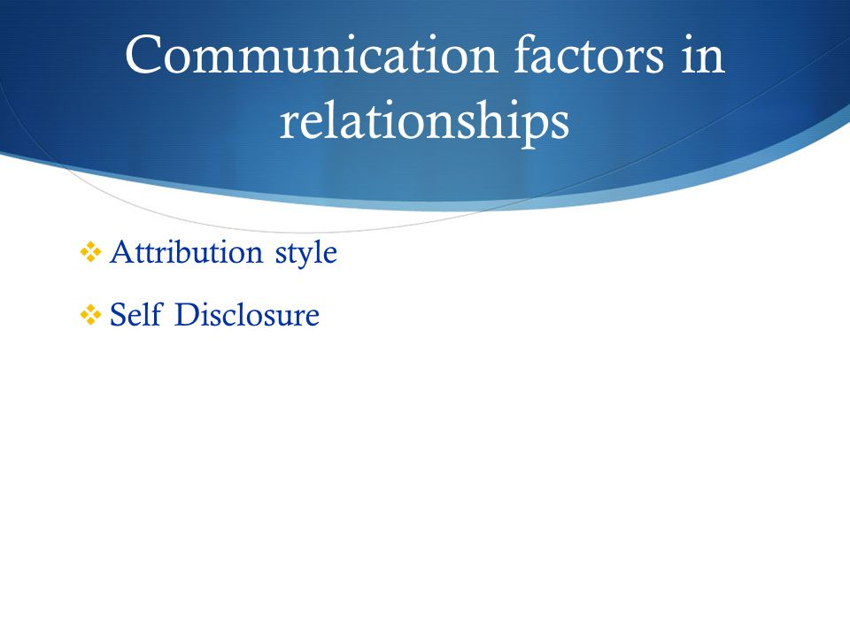 Communication factors in relationships  Attribution style  Self Disclosure