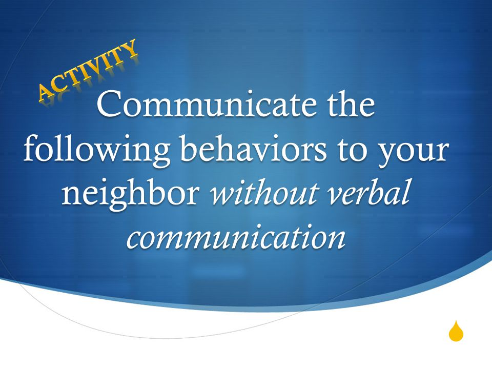  Communicate the following behaviors to your neighbor without verbal communication