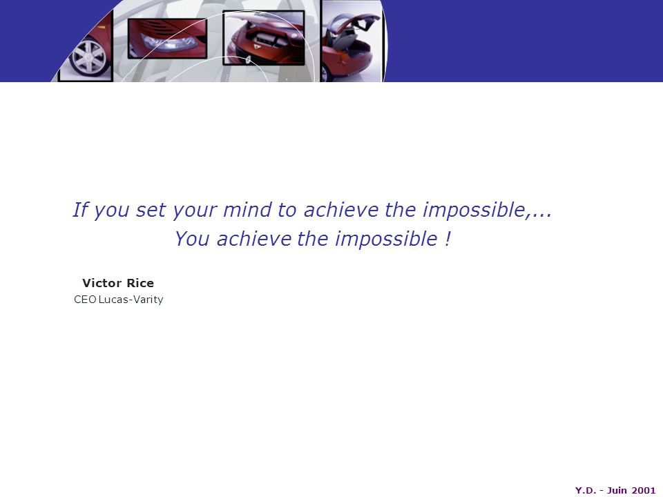Y.D. - Juin 2001 If you set your mind to achieve the impossible,...