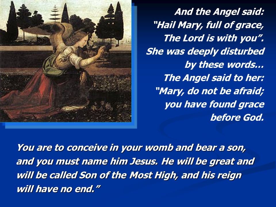 """And the Angel said: """"Hail Mary, full of grace, The Lord is with you"""". She was deeply disturbed by these words… The Angel said to her: """"Mary, do not be"""