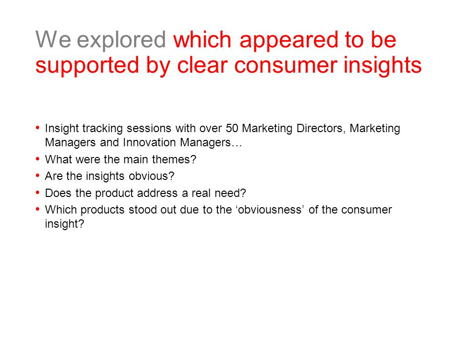 We explored which appeared to be supported by clear consumer insights Insight tracking sessions with over 50 Marketing Directors, Marketing Managers and Innovation Managers… What were the main themes.