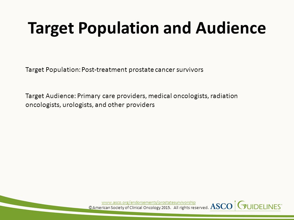 Target Population and Audience Target Population: Post-treatment prostate cancer survivors Target Audience: Primary care providers, medical oncologist