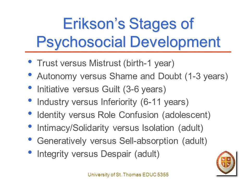 University of St. Thomas EDUC 5355 Erikson's Stages of Psychosocial Development Trust versus Mistrust (birth-1 year) Autonomy versus Shame and Doubt (