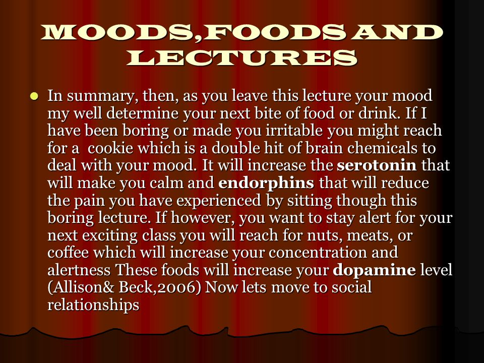 MOODS,FOODS AND LECTURES In summary, then, as you leave this lecture your mood my well determine your next bite of food or drink.