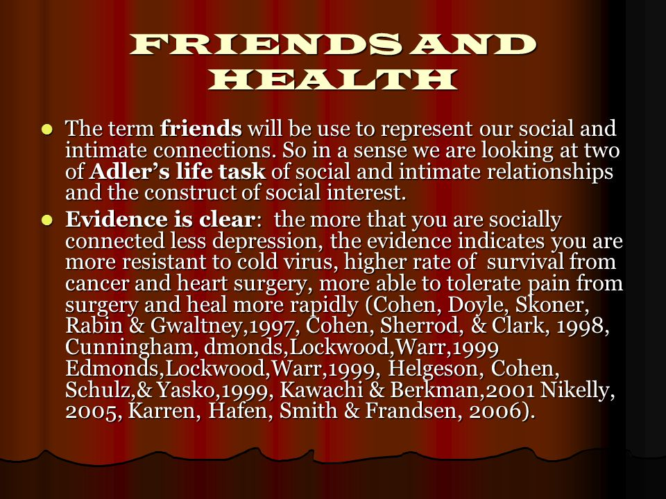 FRIENDS AND HEALTH The term friends will be use to represent our social and intimate connections.
