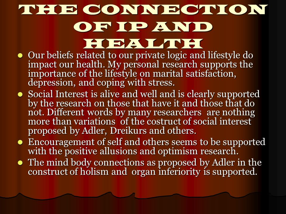 THE CONNECTION OF IP AND HEALTH Our beliefs related to our private logic and lifestyle do impact our health.
