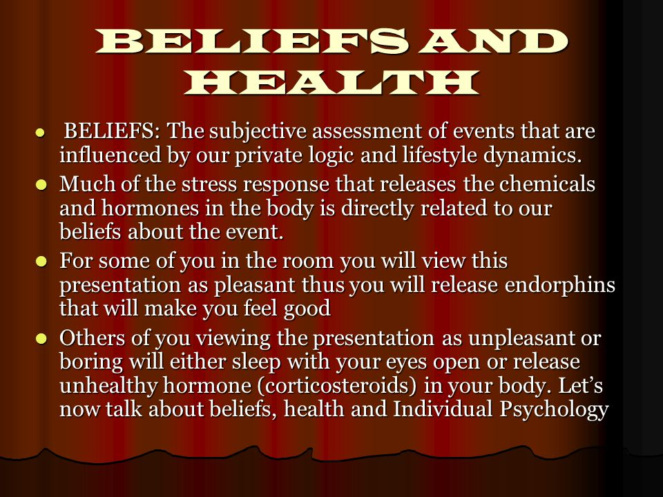 BELIEFS AND HEALTH BELIEFS: The subjective assessment of events that are influenced by our private logic and lifestyle dynamics.