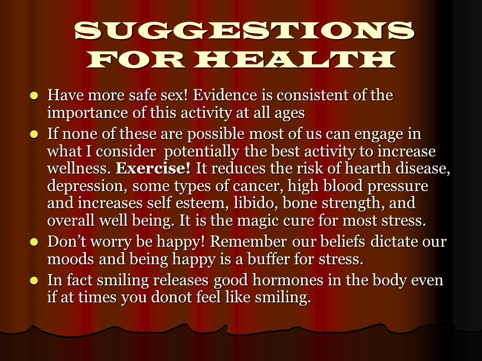 SUGGESTIONS FOR HEALTH SUGGESTIONS FOR HEALTH Have more safe sex.
