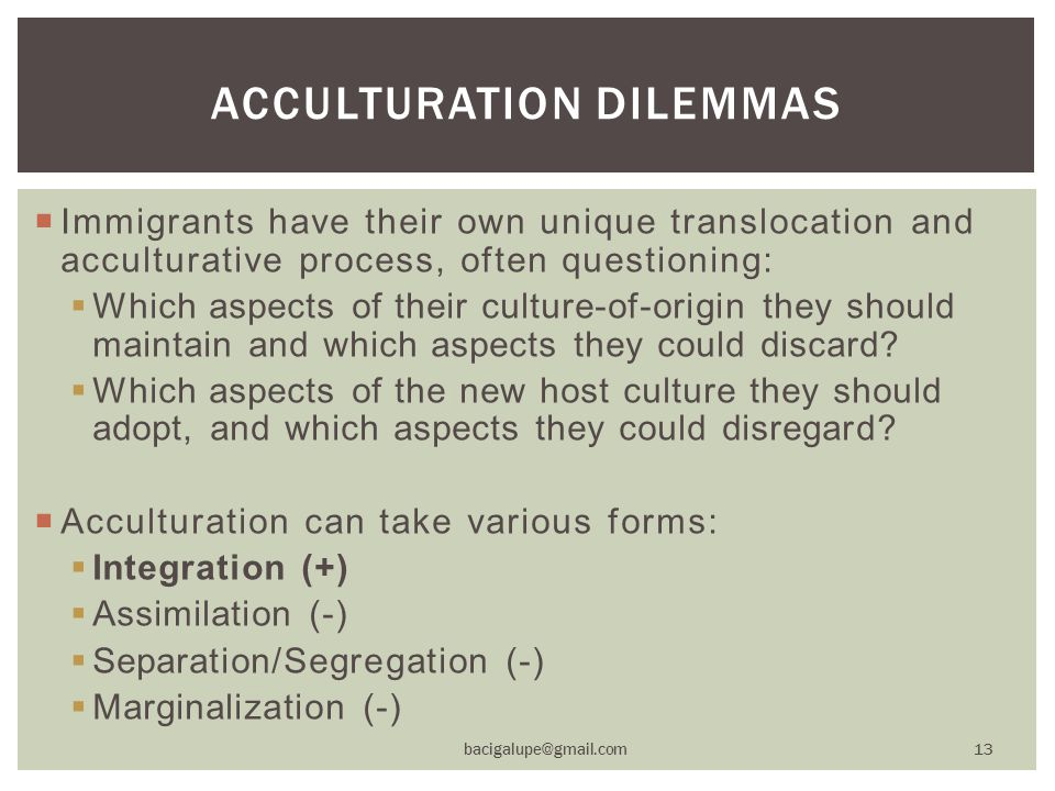  Immigrants have their own unique translocation and acculturative process, often questioning:  Which aspects of their culture-of-origin they should maintain and which aspects they could discard.