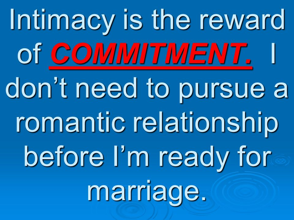 Intimacy is the reward of COMMITMENT.