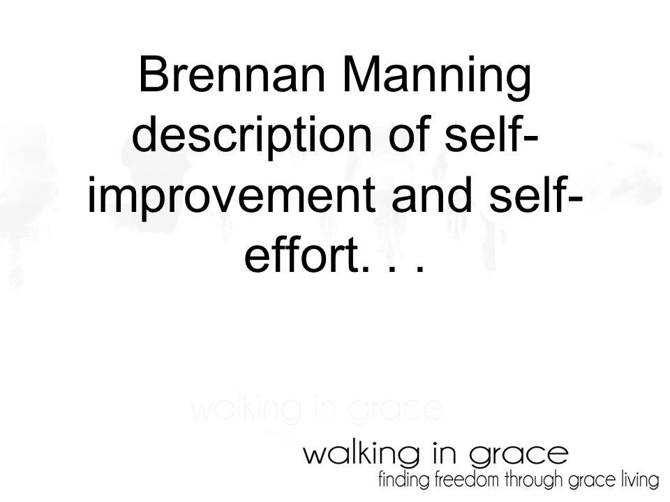 Brennan Manning description of self- improvement and self- effort...