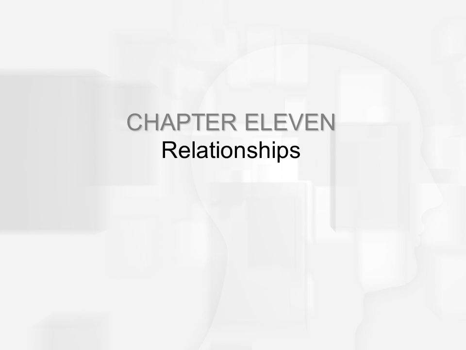 CHAPTER ELEVEN CHAPTER ELEVEN Relationships