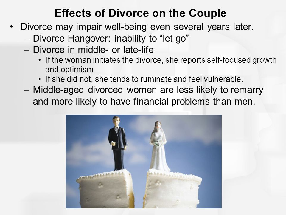 Effects of Divorce on the Couple Divorce may impair well-being even several years later.