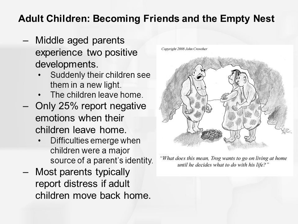 Adult Children: Becoming Friends and the Empty Nest –Middle aged parents experience two positive developments.