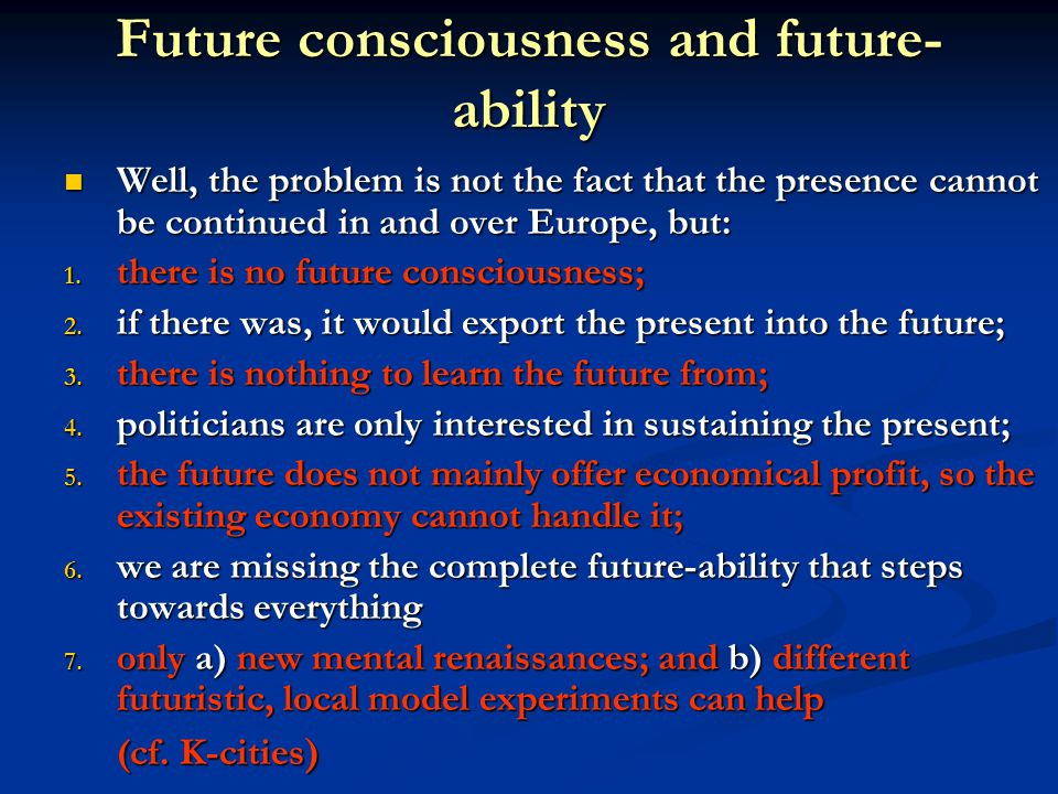 Future consciousness and future- ability Well, the problem is not the fact that the presence cannot be continued in and over Europe, but: Well, the pr