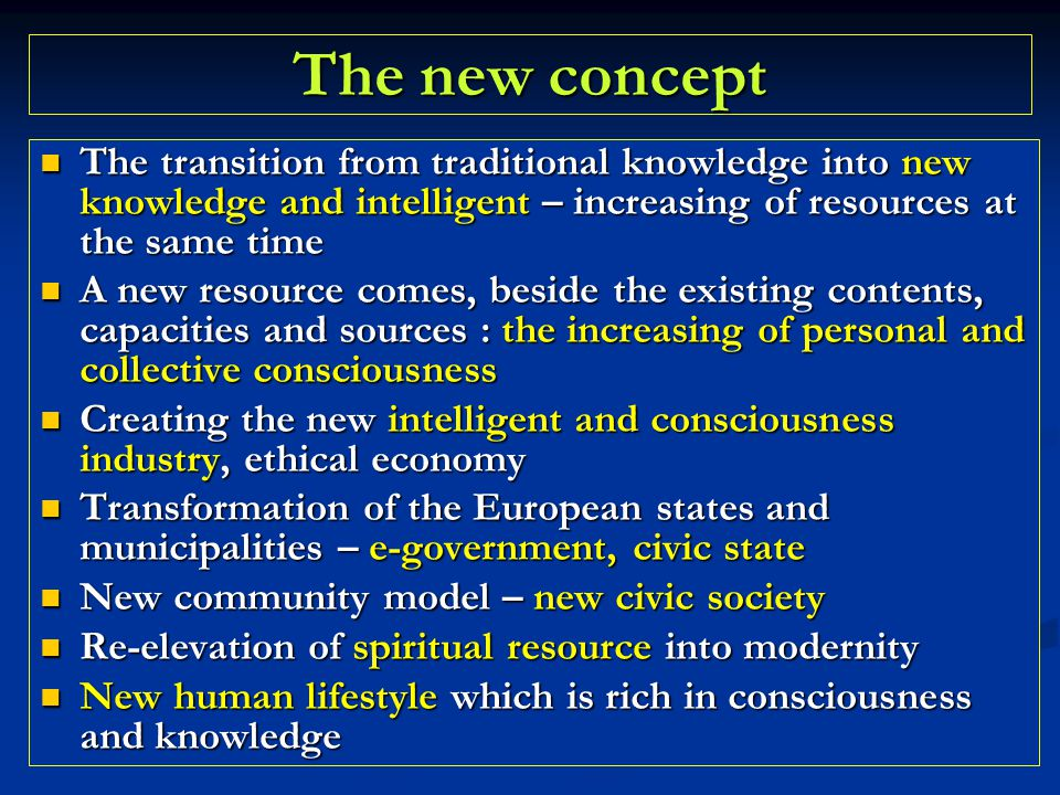 The new concept The transition from traditional knowledge into new knowledge and intelligent – increasing of resources at the same time The transition