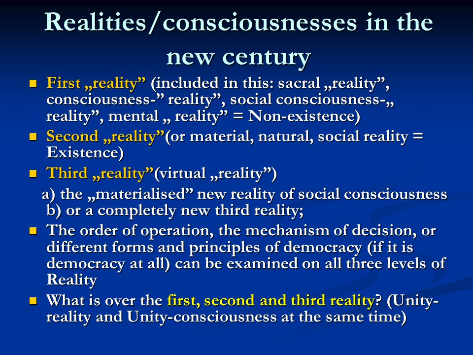 "Realities/consciousnesses in the new century First ""reality"" (included in this: sacral ""reality"", consciousness-"" reality"", social consciousness-"" rea"