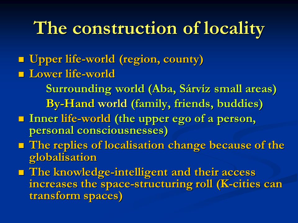 The construction of locality Upper life-world (region, county) Upper life-world (region, county) Lower life-world Lower life-world Surrounding world (