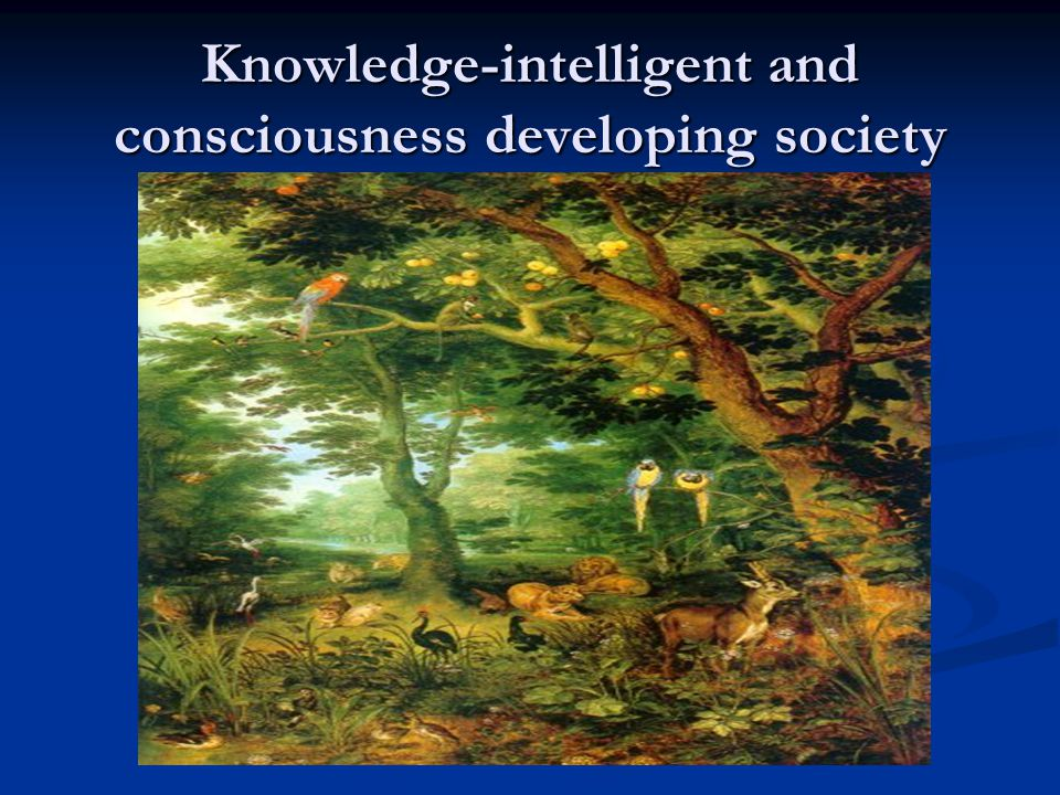 Knowledge-intelligent and consciousness developing society