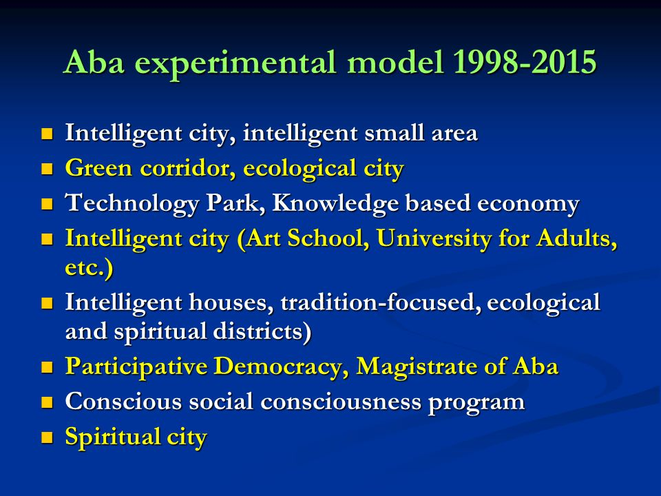 Aba experimental model 1998-2015 Intelligent city, intelligent small area Intelligent city, intelligent small area Green corridor, ecological city Gre