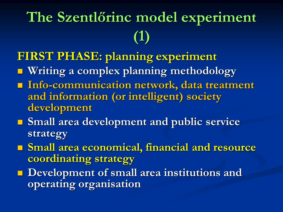 The Szentlőrinc model experiment (1) FIRST PHASE: planning experiment Writing a complex planning methodology Writing a complex planning methodology In