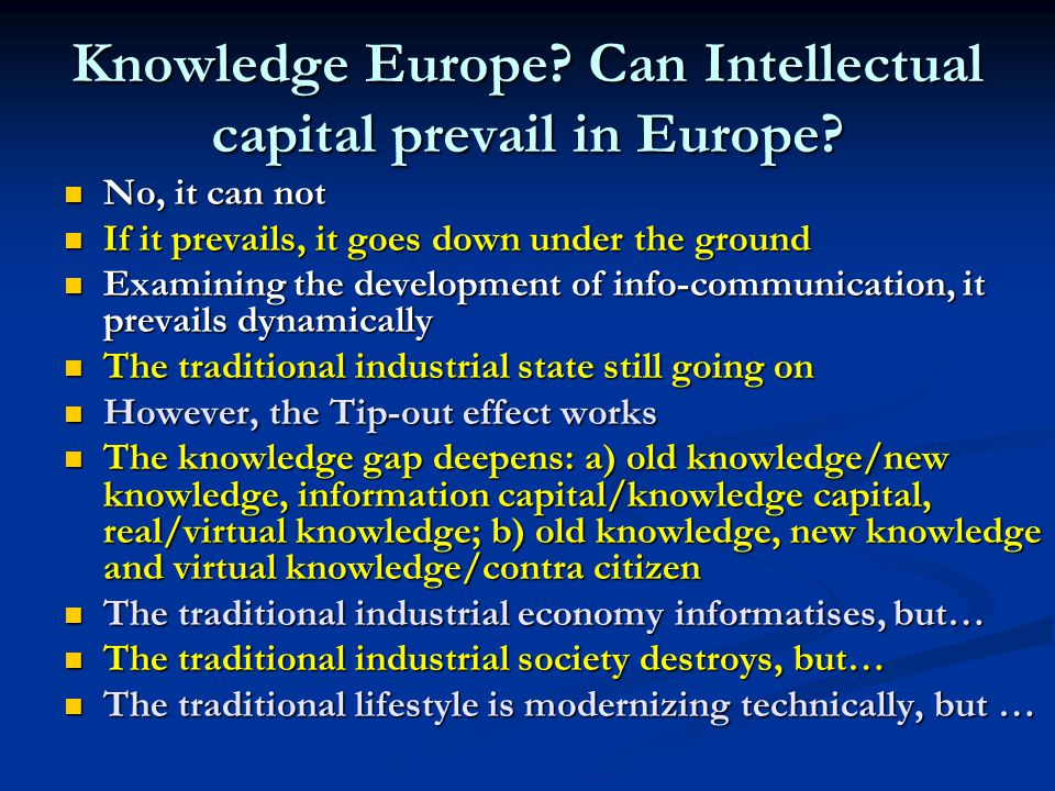 Knowledge Europe? Can Intellectual capital prevail in Europe? No, it can not No, it can not If it prevails, it goes down under the ground If it prevai